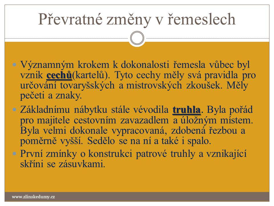 Převratné změny v řemeslech www.zlinskedumy.cz cechů Významným krokem k dokonalosti řemesla vůbec byl vznik cechů(kartelů). Tyto cechy měly svá pravid