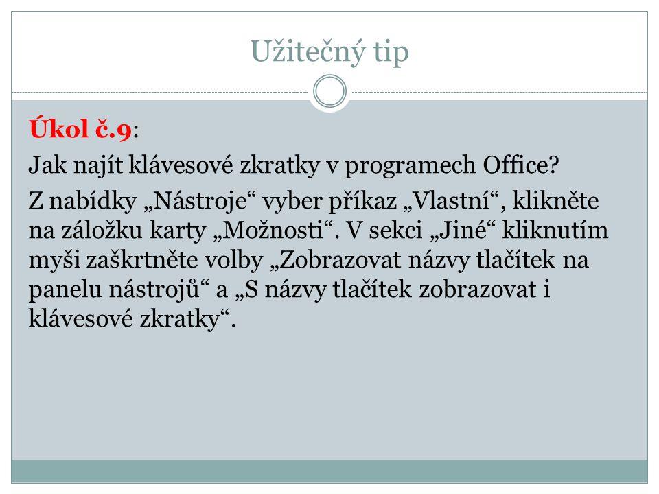 """Užitečný tip Úkol č.9: Jak najít klávesové zkratky v programech Office? Z nabídky """"Nástroje"""" vyber příkaz """"Vlastní"""", klikněte na záložku karty """"Možnos"""