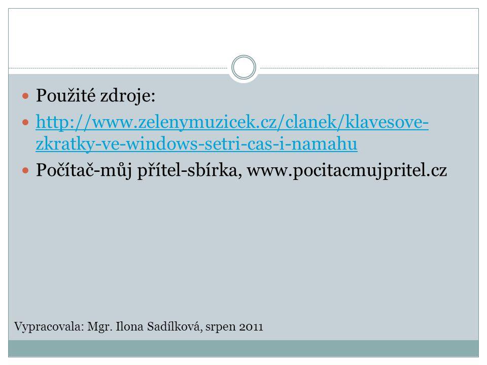 Použité zdroje: http://www.zelenymuzicek.cz/clanek/klavesove- zkratky-ve-windows-setri-cas-i-namahu http://www.zelenymuzicek.cz/clanek/klavesove- zkratky-ve-windows-setri-cas-i-namahu Počítač-můj přítel-sbírka, www.pocitacmujpritel.cz Vypracovala: Mgr.