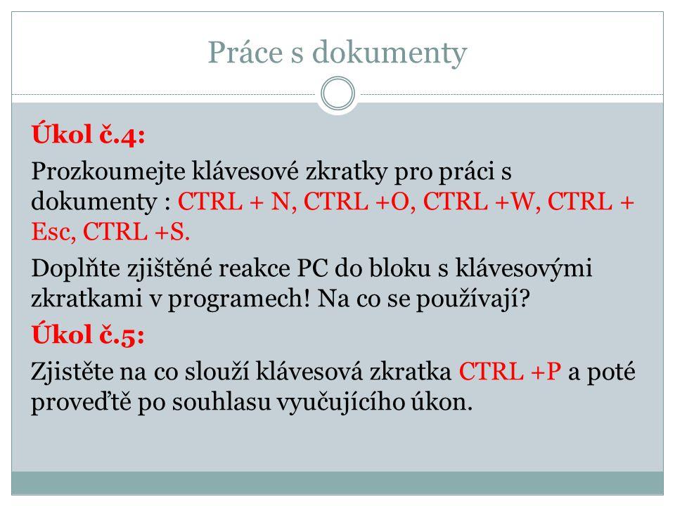Práce s dokumenty Úkol č.4: Prozkoumejte klávesové zkratky pro práci s dokumenty : CTRL + N, CTRL +O, CTRL +W, CTRL + Esc, CTRL +S. Doplňte zjištěné r