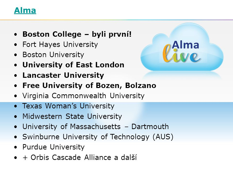 16 Alma Boston College – byli první! Fort Hayes University Boston University University of East London Lancaster University Free University of Bozen,