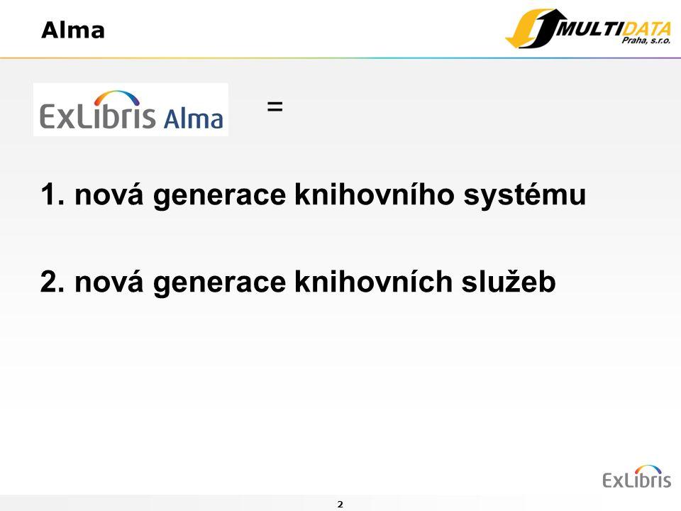2 Alma = 1. nová generace knihovního systému 2. nová generace knihovních služeb