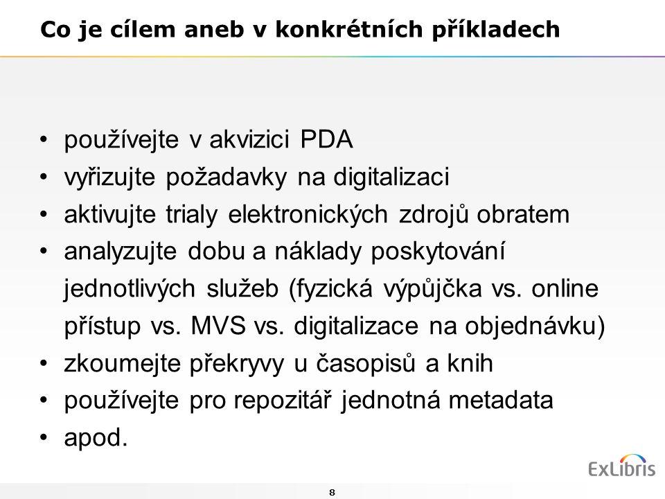 8 Co je cílem aneb v konkrétních příkladech používejte v akvizici PDA vyřizujte požadavky na digitalizaci aktivujte trialy elektronických zdrojů obrat