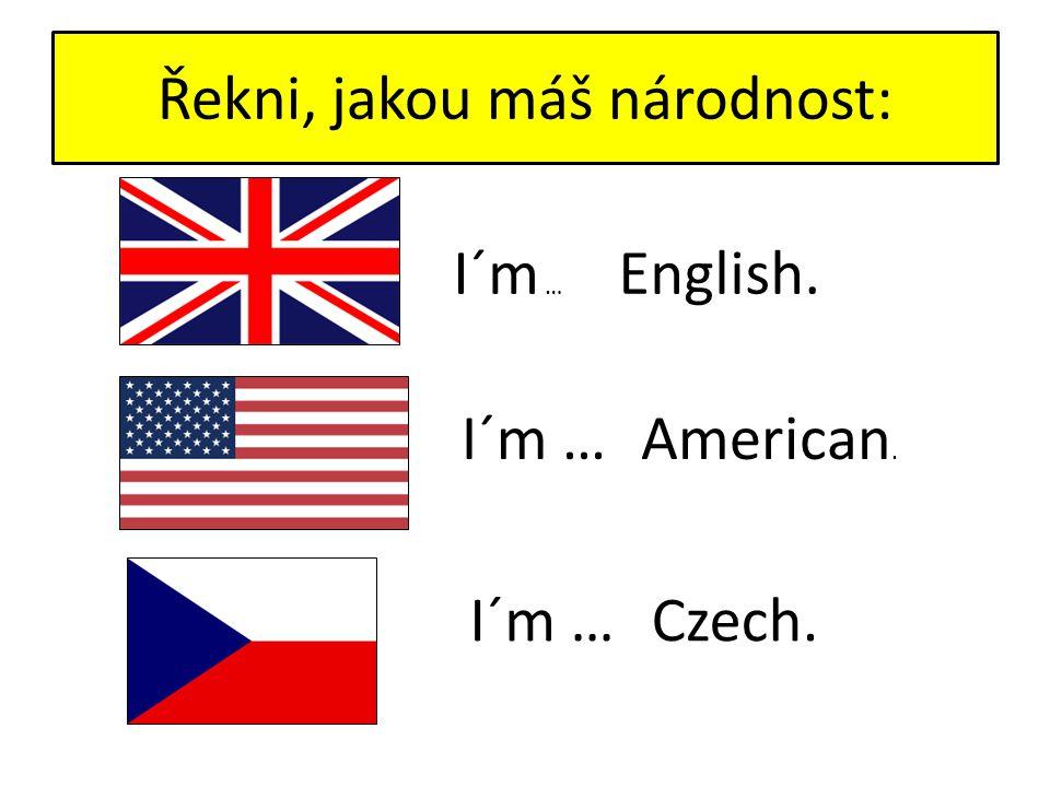 Řekni, jakou máš národnost: English. American. Czech. I´m …