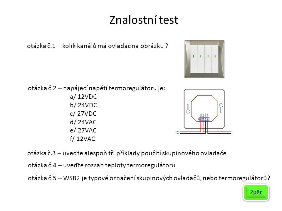 Znalostní test otázka č.1 – kolik kanálů má ovladač na obrázku ? otázka č.2 – napájecí napětí termoregulátoru je: a/ 12VDC b/ 24VDC c/ 27VDC d/ 24VAC