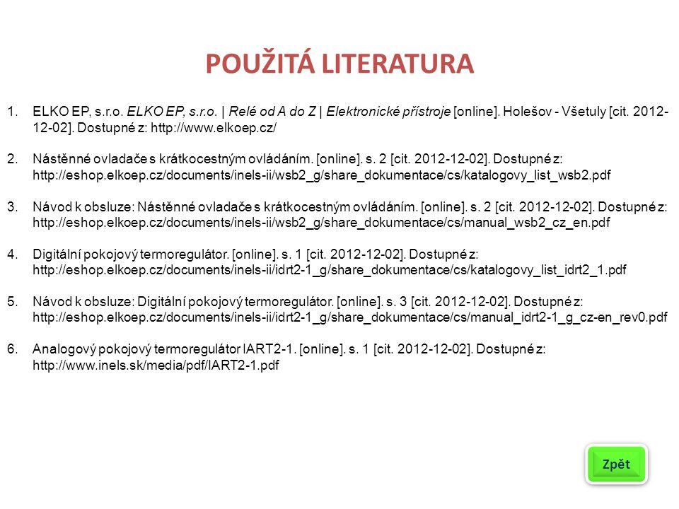 POUŽITÁ LITERATURA 1.ELKO EP, s.r.o. ELKO EP, s.r.o. | Relé od A do Z | Elektronické přístroje [online]. Holešov - Všetuly [cit. 2012- 12-02]. Dostupn
