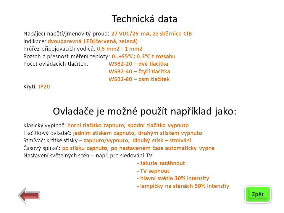 Technická data Napájecí napětí/jmenovitý proud: 27 VDC/25 mA, ze sběrnice CIB Indikace: dvoubarevná LED(červená, zelená) Průřez připojovacích vodičů: