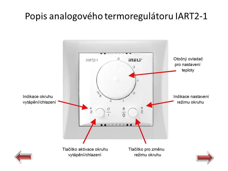 Popis zapojení termoregulátoru IART2-1  Napájecí napětí/jmenovitý proud: 27 VDC/25 mA, ze sběrnice CIB  Indikace: 2× dvoubarevná LED  Průřez připojovacích vodičů: 0,5 mm2 - 1 mm2  Rozsah a přesnost měření teploty: 0..+55°C; 0.3°C z rozsahu  Korekce okruhu vytápění/chlazení: ± 3 °C  Manuální ovládání okruhu vytápění/chlazení: 2× tlačítko  Krytí: IP20 Technická data Zpět
