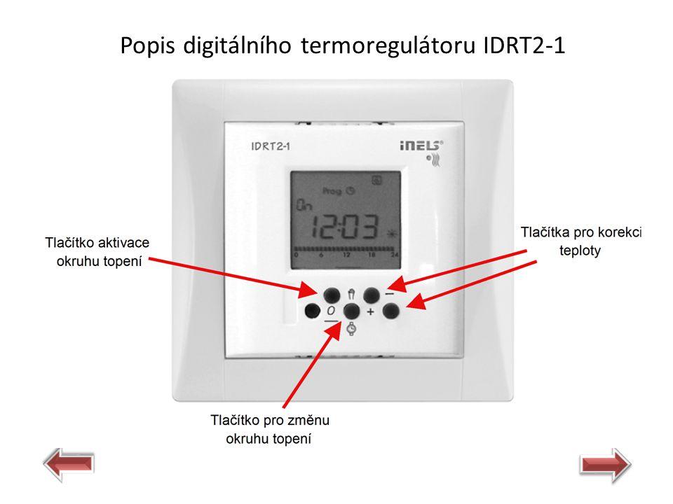 Popis zapojení termoregulátoru IDRT2-1  Napájecí napětí/jmenovitý proud: 27 VDC/25 mA, ze sběrnice CIB  Indikace: displej  Průřez připojovacích vodičů: 0,5 mm2 - 1 mm2  Rozsah a přesnost měření teploty: 0..+55°C; 0.3°C z rozsahu  Korekce okruhu vytápění/chlazení: ± 3 °C  Manuální ovládání okruhu vytápění/chlazení: 4× tlačítko  Krytí: IP20 Technická data Zpět