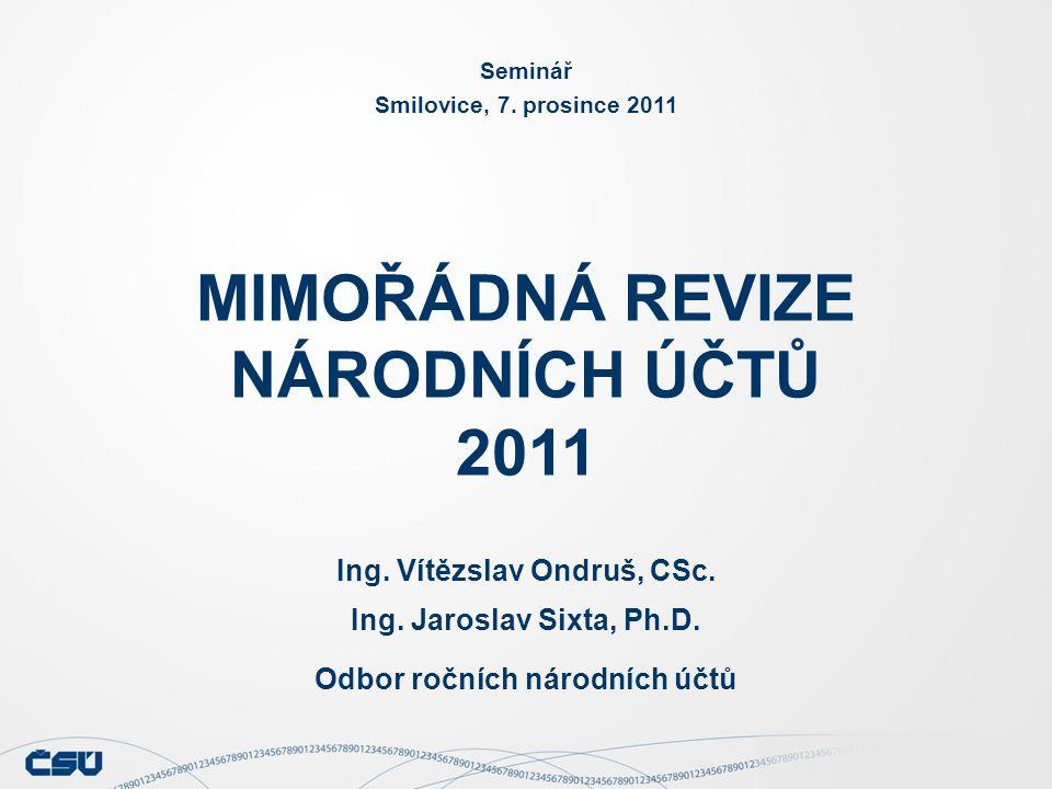 MIMOŘÁDNÁ REVIZE NÁRODNÍCH ÚČTŮ 2011 Seminář Smilovice, 7.