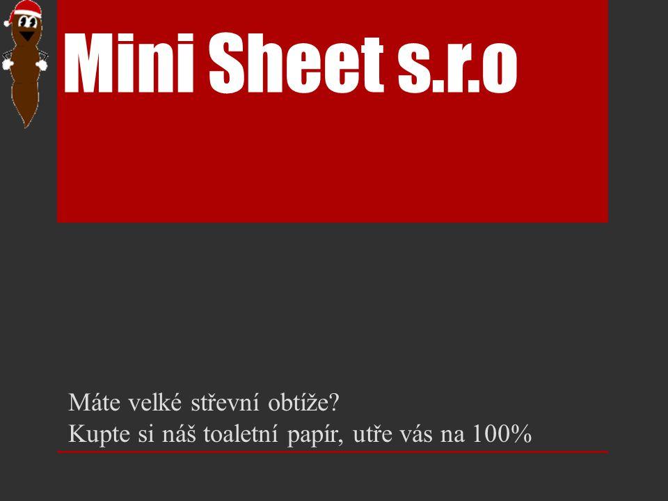 Mini Sheet s.r.o Máte velké střevní obtíže Kupte si náš toaletní papír, utře vás na 100%