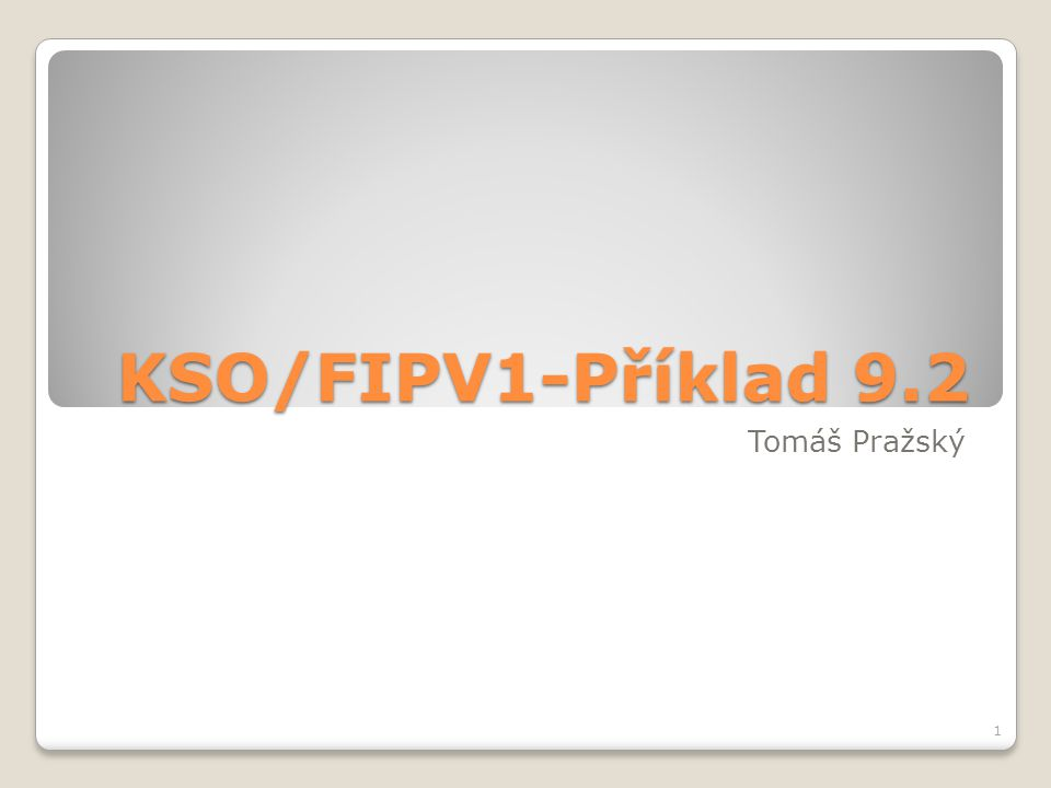 KSO/FIPV1-Příklad 9.2 Tomáš Pražský 1