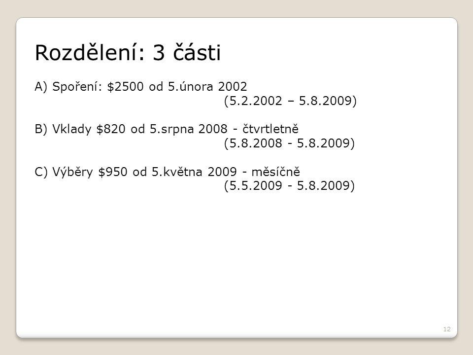 12 Rozdělení: 3 části A) Spoření: $2500 od 5.února 2002 (5.2.2002 – 5.8.2009) B) Vklady $820 od 5.srpna 2008 - čtvrtletně (5.8.2008 - 5.8.2009) C) Výběry $950 od 5.května 2009 - měsíčně (5.5.2009 - 5.8.2009)