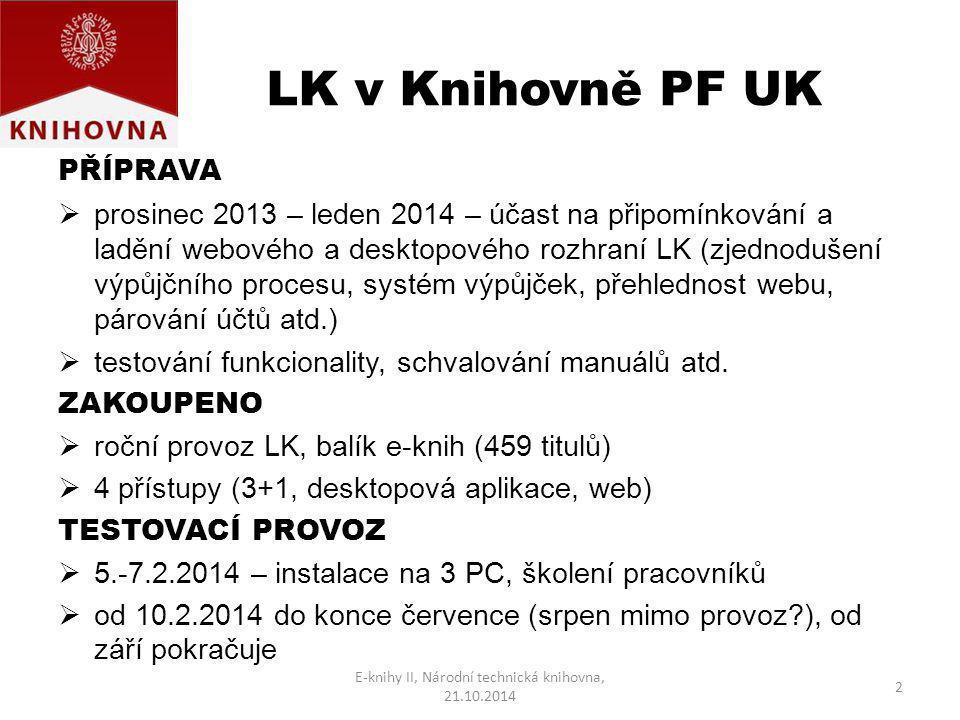 LK v Knihovně PF UK PŘÍPRAVA  prosinec 2013 – leden 2014 – účast na připomínkování a ladění webového a desktopového rozhraní LK (zjednodušení výpůjčn