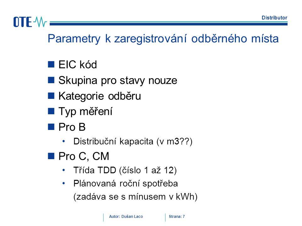 Distributor Autor: Dušan Laco Strana: 7 Parametry k zaregistrování odběrného místa EIC kód Skupina pro stavy nouze Kategorie odběru Typ měření Pro B D