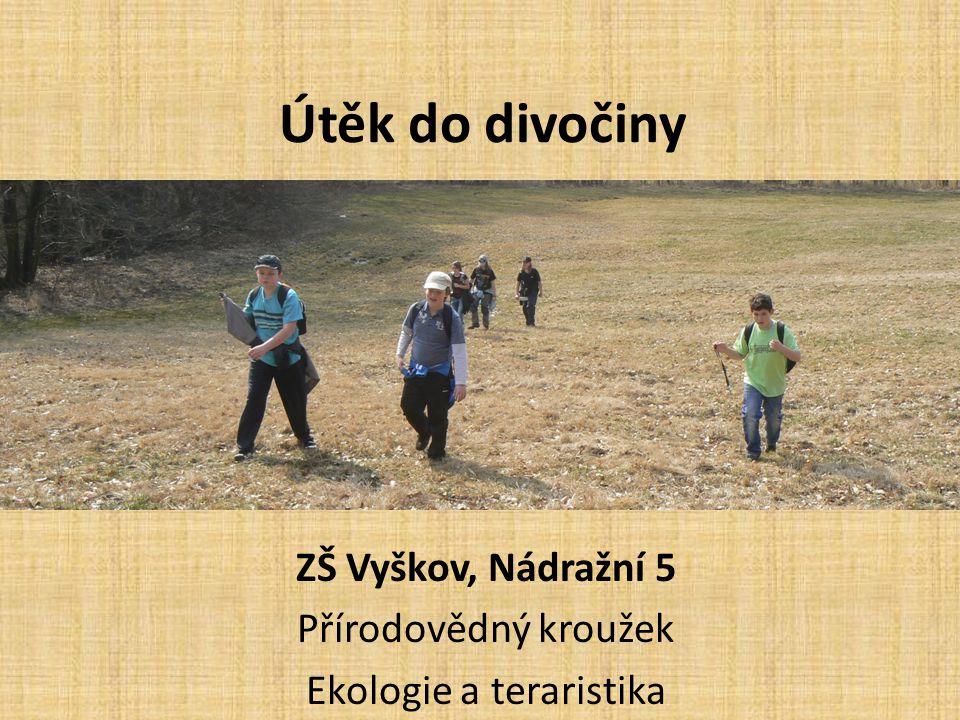 Útěk do divočiny ZŠ Vyškov, Nádražní 5 Přírodovědný kroužek Ekologie a teraristika