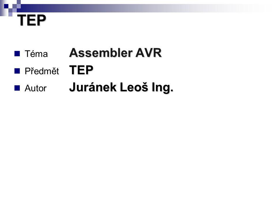 Assembler AVR Téma Assembler AVR TEP Předmět TEP Juránek Leoš Ing. Autor Juránek Leoš Ing. TEP
