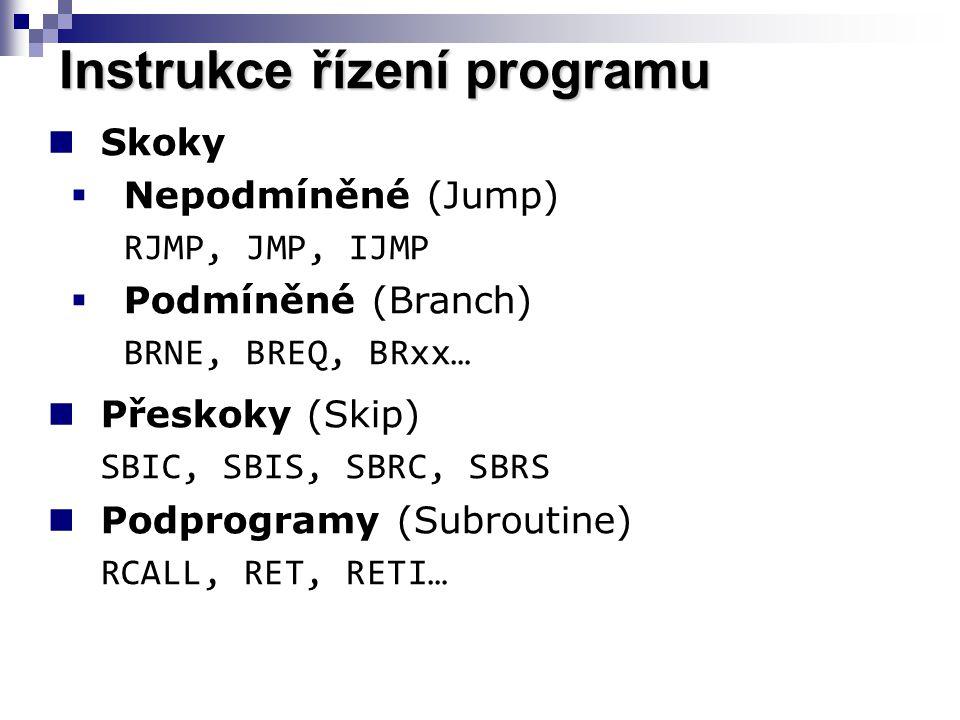 Instrukce řízení programu Skoky  Nepodmíněné (Jump) RJMP, JMP, IJMP  Podmíněné (Branch) BRNE, BREQ, BRxx… Přeskoky (Skip) SBIC, SBIS, SBRC, SBRS Podprogramy (Subroutine) RCALL, RET, RETI…