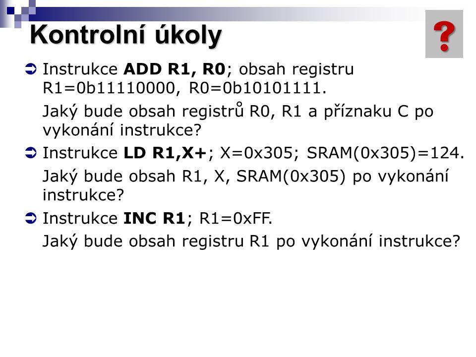 Kontrolní úkoly  Instrukce ADD R1, R0; obsah registru R1=0b11110000, R0=0b10101111. Jaký bude obsah registrů R0, R1 a příznaku C po vykonání instrukc