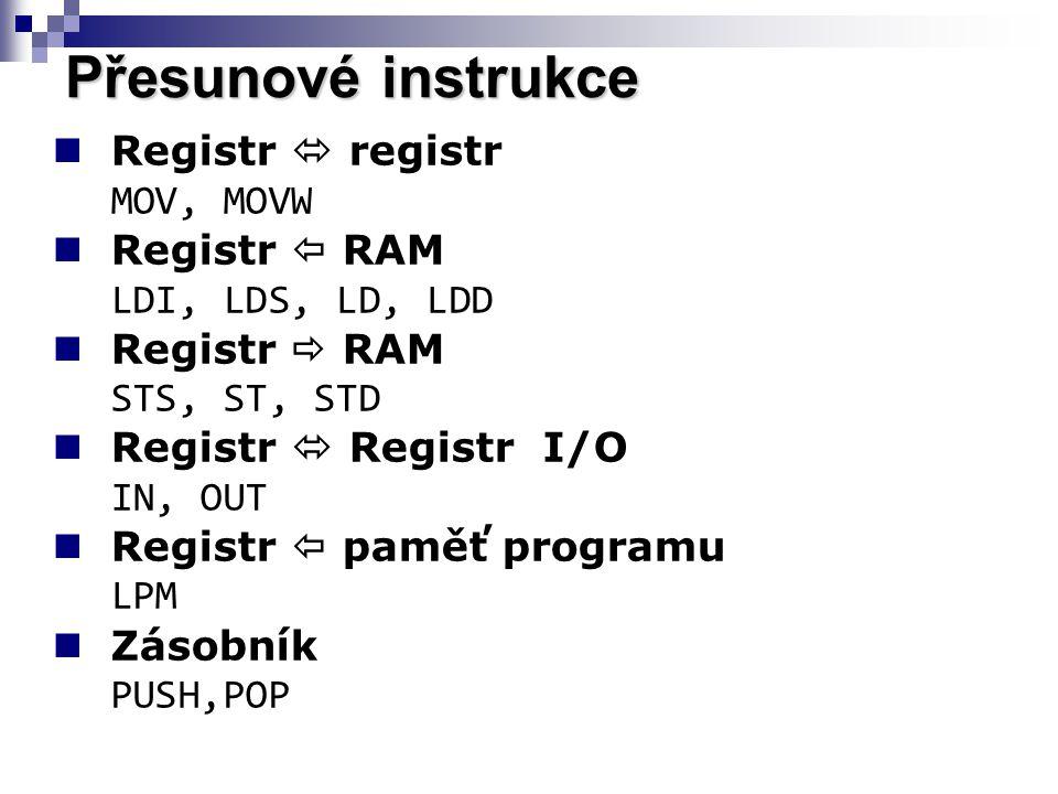 Registr  registr MOV, MOVW Registr  RAM LDI, LDS, LD, LDD Registr  RAM STS, ST, STD Registr  Registr I/O IN, OUT Registr  paměť programu LPM Zásobník PUSH,POP Přesunové instrukce