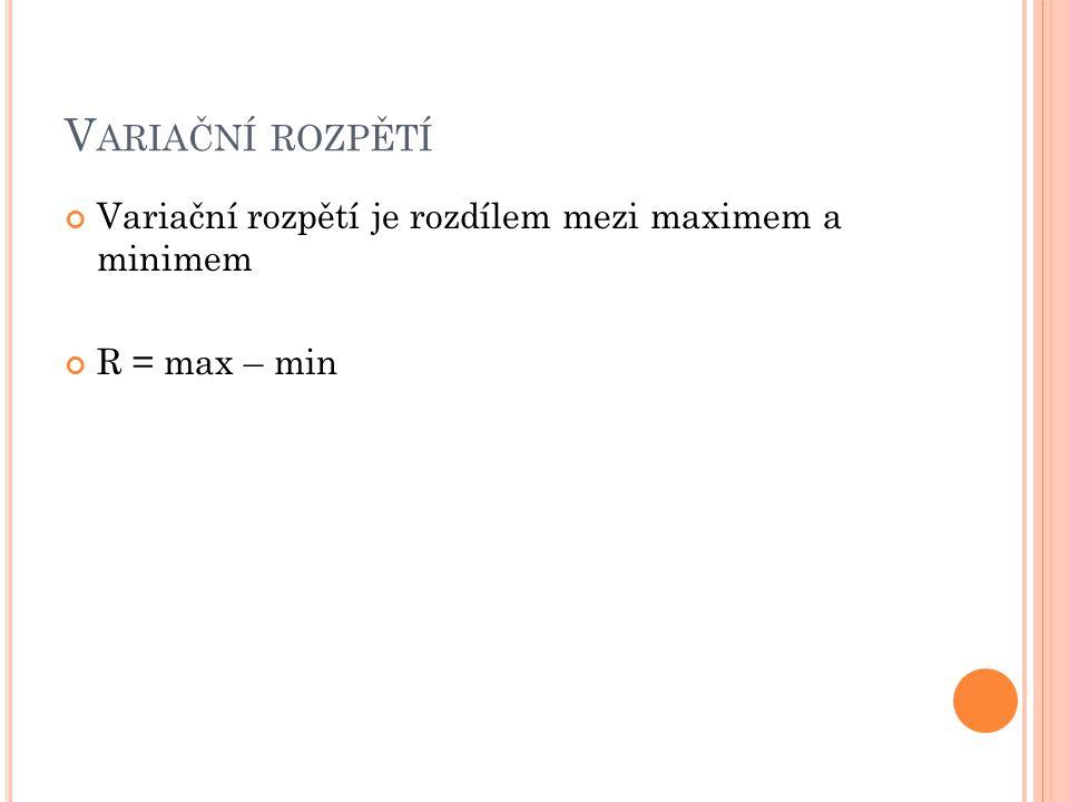 V ARIAČNÍ ROZPĚTÍ Variační rozpětí je rozdílem mezi maximem a minimem R = max – min