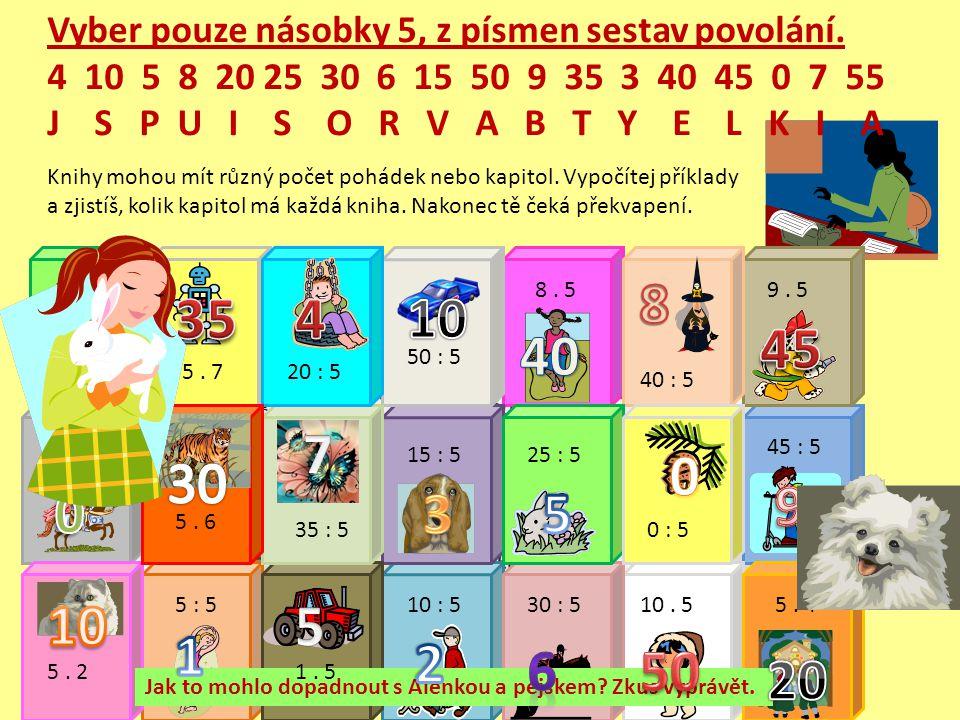 Vyber pouze násobky 5, z písmen sestav povolání. 4 10 5 8 20 25 30 6 15 50 9 35 3 40 45 0 7 55 J S P U I S O R V A B T Y E L K I A Knihy mohou mít růz