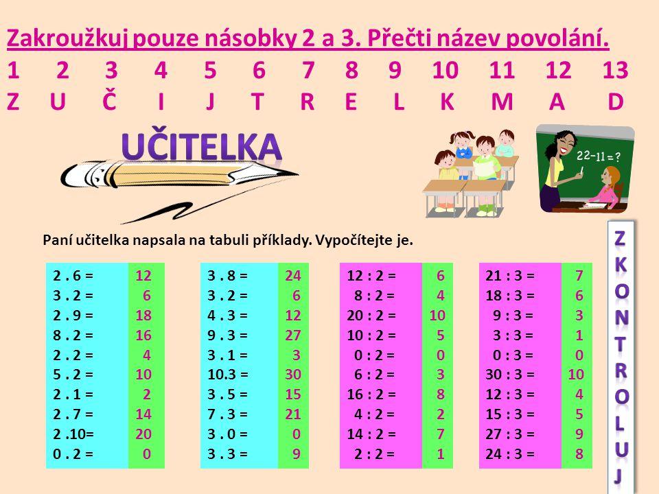Zakroužkuj pouze násobky 2 a 3. Přečti název povolání. 1 2 3 4 5 6 7 8 9 10 11 12 13 Z U Č I J T R E L K M A D Paní učitelka napsala na tabuli příklad