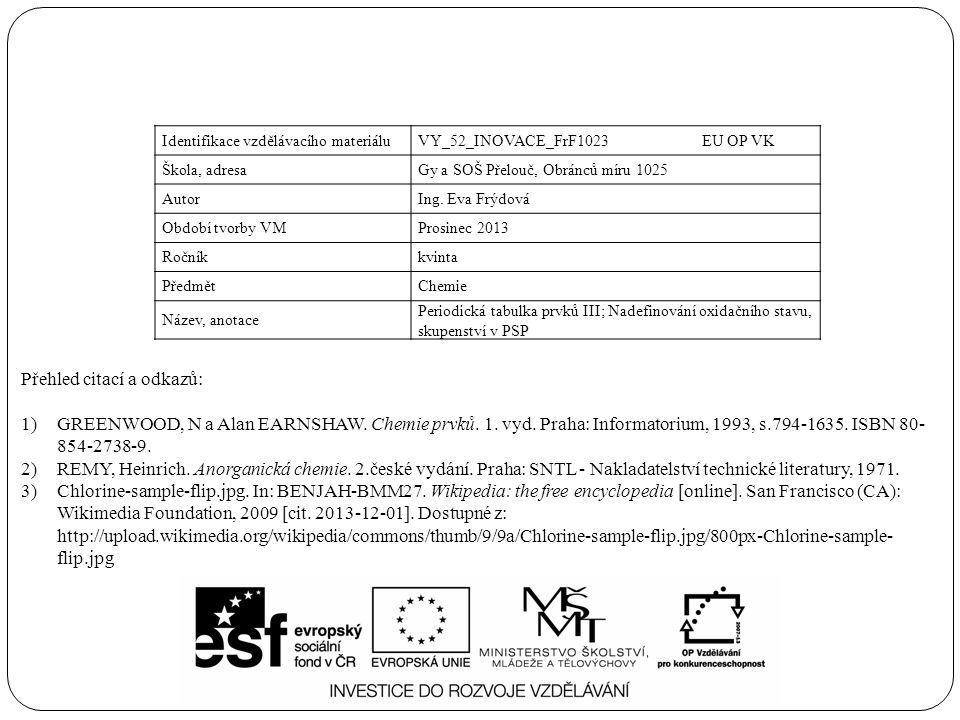 Přehled citací a odkazů: 1)GREENWOOD, N a Alan EARNSHAW. Chemie prvků. 1. vyd. Praha: Informatorium, 1993, s.794-1635. ISBN 80- 854-2738-9. 2)REMY, He