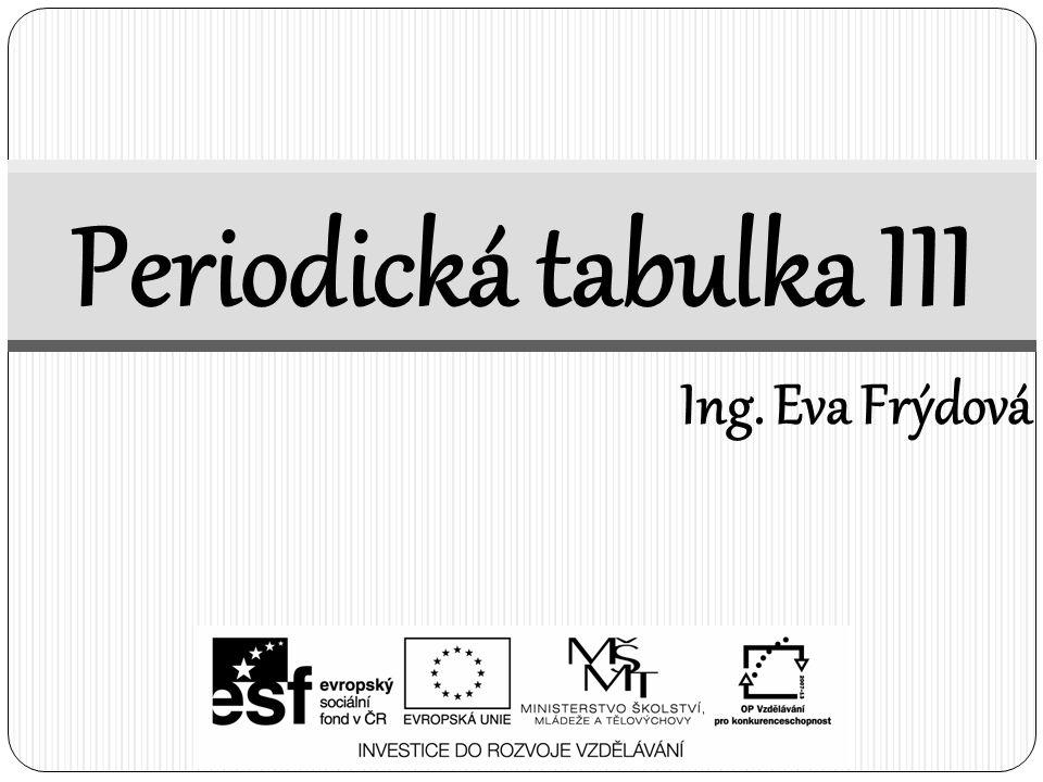 Periodická tabulka III Ing. Eva Frýdová