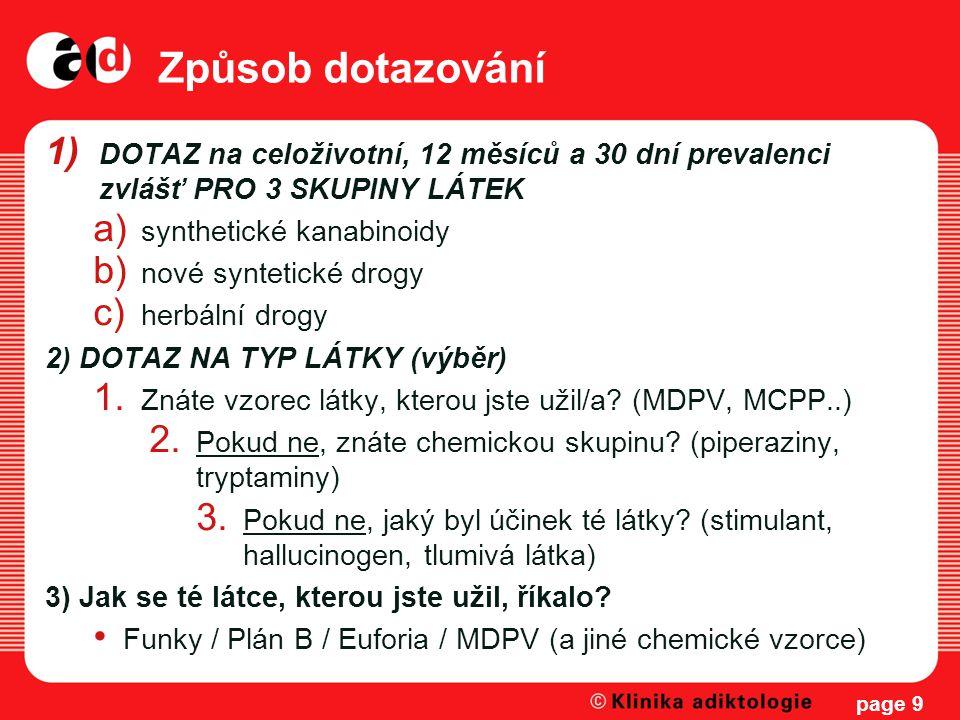Způsob dotazování 1) DOTAZ na celoživotní, 12 měsíců a 30 dní prevalenci zvlášť PRO 3 SKUPINY LÁTEK a) synthetické kanabinoidy b) nové syntetické drog