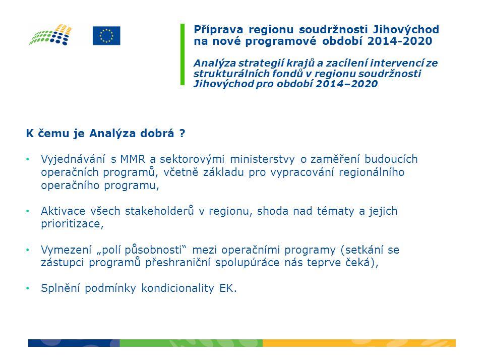 Příprava regionu soudržnosti Jihovýchod na nové programové období 2014-2020 Analýza strategií krajů a zacílení intervencí ze strukturálních fondů v regionu soudržnosti Jihovýchod pro období 2014–2020 K čemu je Analýza dobrá .