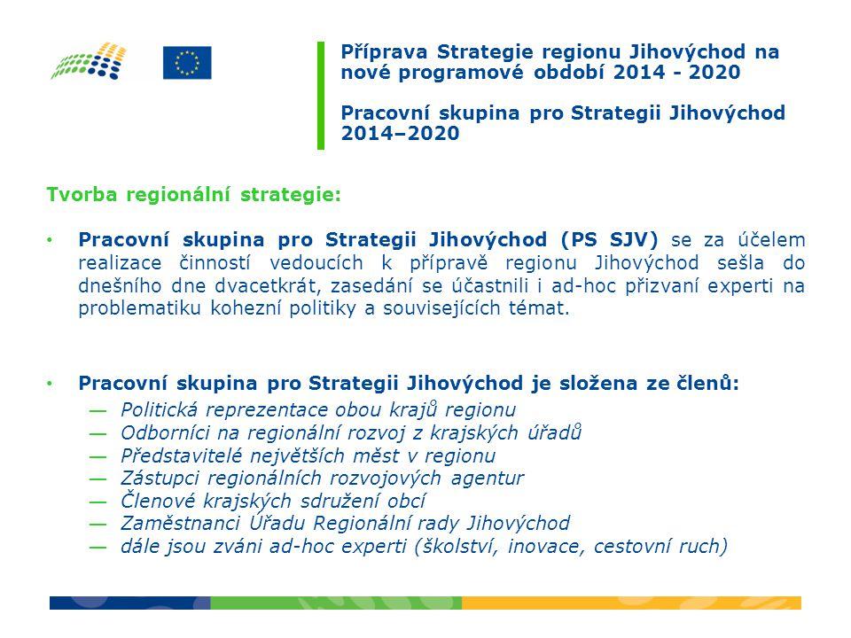 Příprava Strategie regionu Jihovýchod na nové programové období 2014 - 2020 Pracovní skupina pro Strategii Jihovýchod 2014–2020 Tvorba regionální strategie: Pracovní skupina pro Strategii Jihovýchod (PS SJV) se za účelem realizace činností vedoucích k přípravě regionu Jihovýchod sešla do dnešního dne dvacetkrát, zasedání se účastnili i ad-hoc přizvaní experti na problematiku kohezní politiky a souvisejících témat.