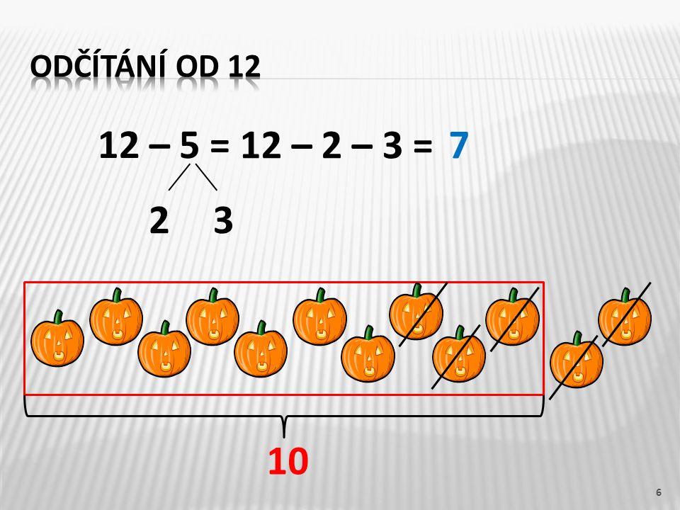12 – 3 = 12 – 7 = 12 – 6 = 12 – 4 = 7 12 – 2 – 1 =9 12 – 2 – 5 =5 12 – 2 – 4 =6 12 – 2 – 2 =8