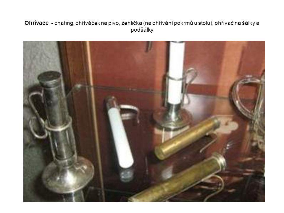 Ohřívače - chafing, ohříváček na pivo, žehlička (na ohřívání pokrmů u stolu), ohřívač na šálky a podšálky