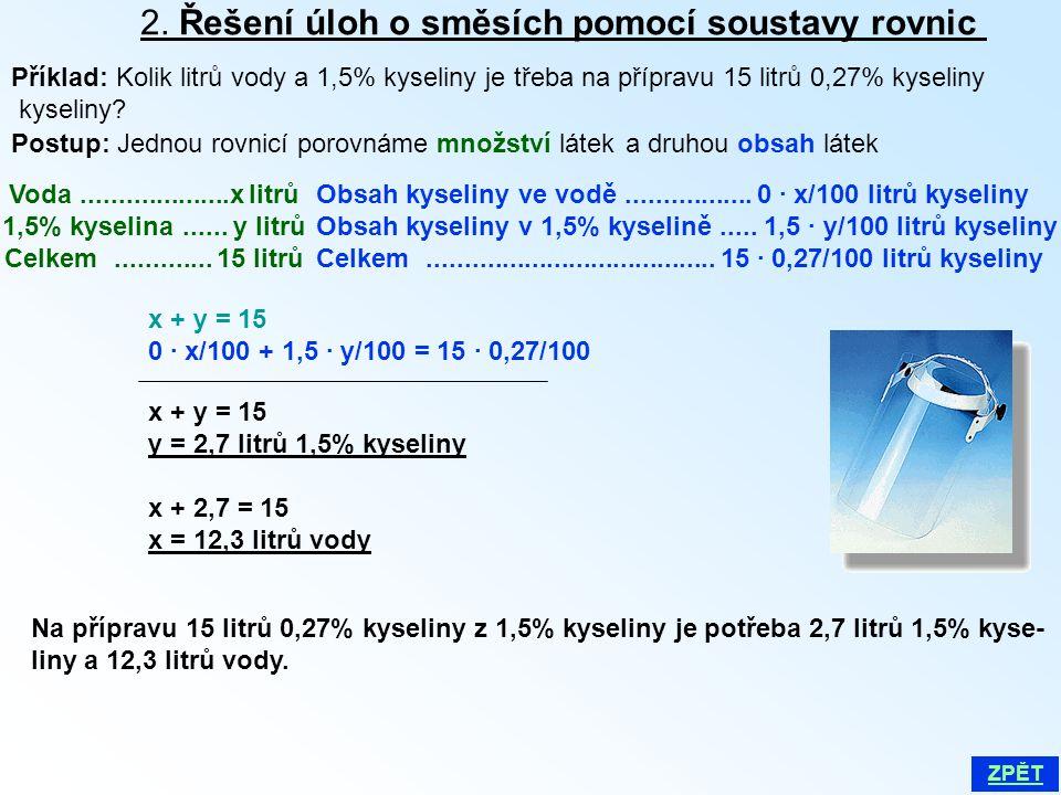 2. Řešení úloh o směsích pomocí soustavy rovnic Příklad: Kolik litrů vody a 1,5% kyseliny je třeba na přípravu 15 litrů 0,27% kyseliny kyseliny? Voda.