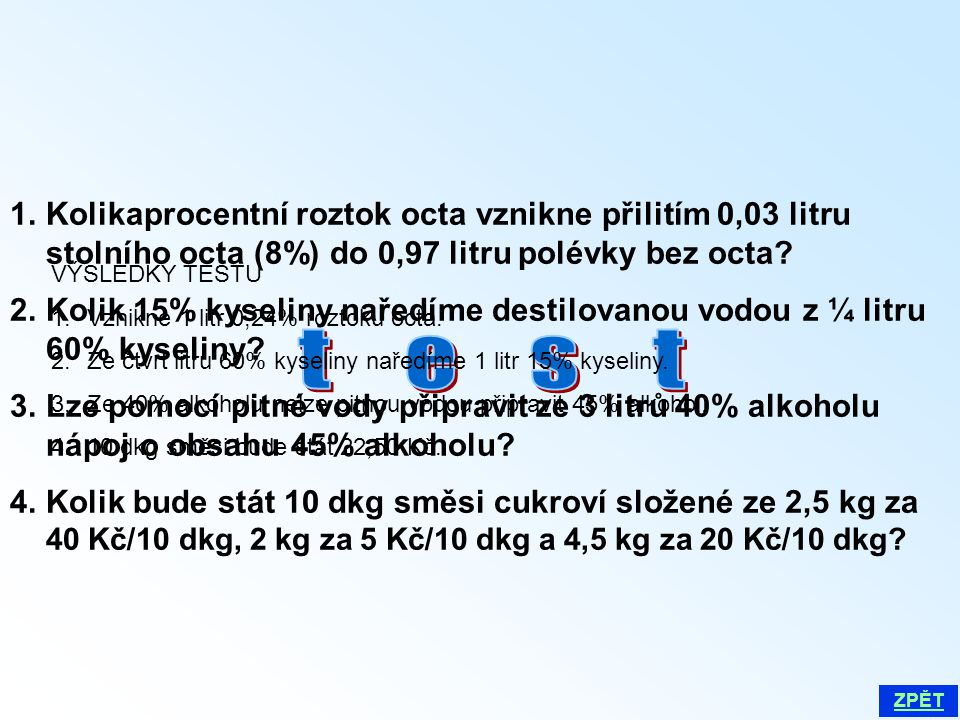 1.Kolikaprocentní roztok octa vznikne přilitím 0,03 litru stolního octa (8%) do 0,97 litru polévky bez octa? 2.Kolik 15% kyseliny naředíme destilovano