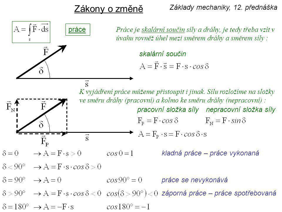výkon [N·m·s -1  W] Zákony o změně práce [N·m  kg·m 2 ·s -2 ]   Základy mechaniky, 12.