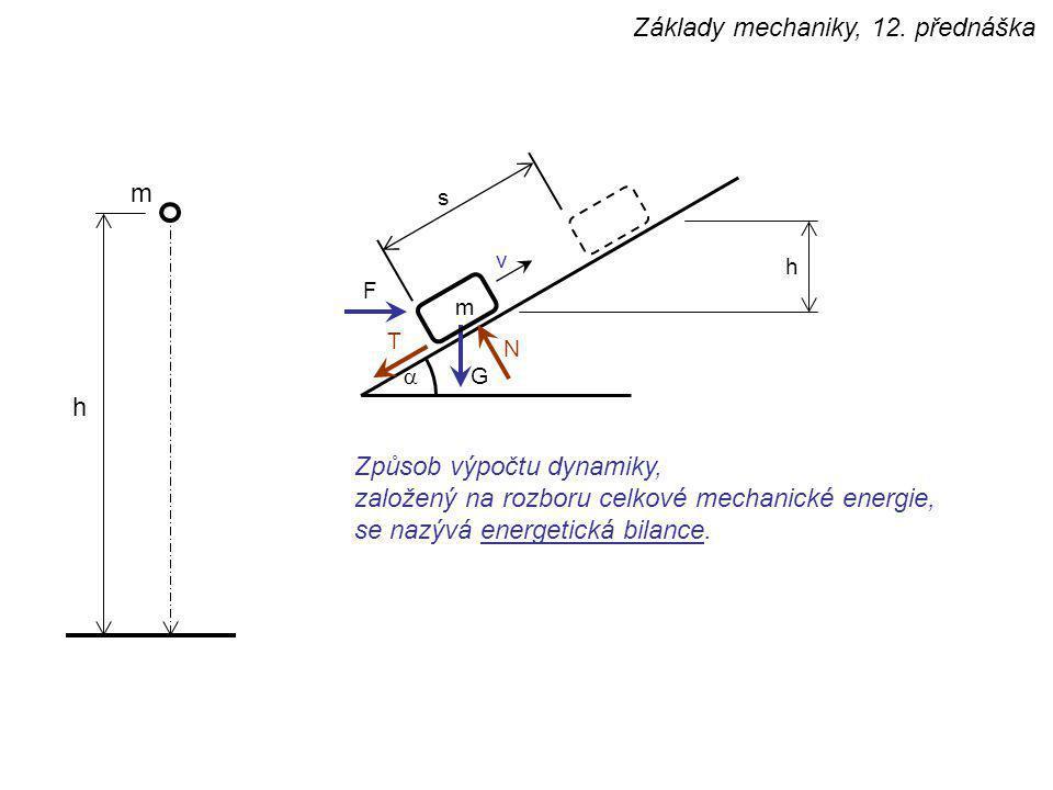 Obsah přednášky : dynamika hmotného bodu, pohybová rovnice, d'Alembertův princip, dva druhy úloh v dynamice, zákony o zachování / změně Základy mechaniky, 12.