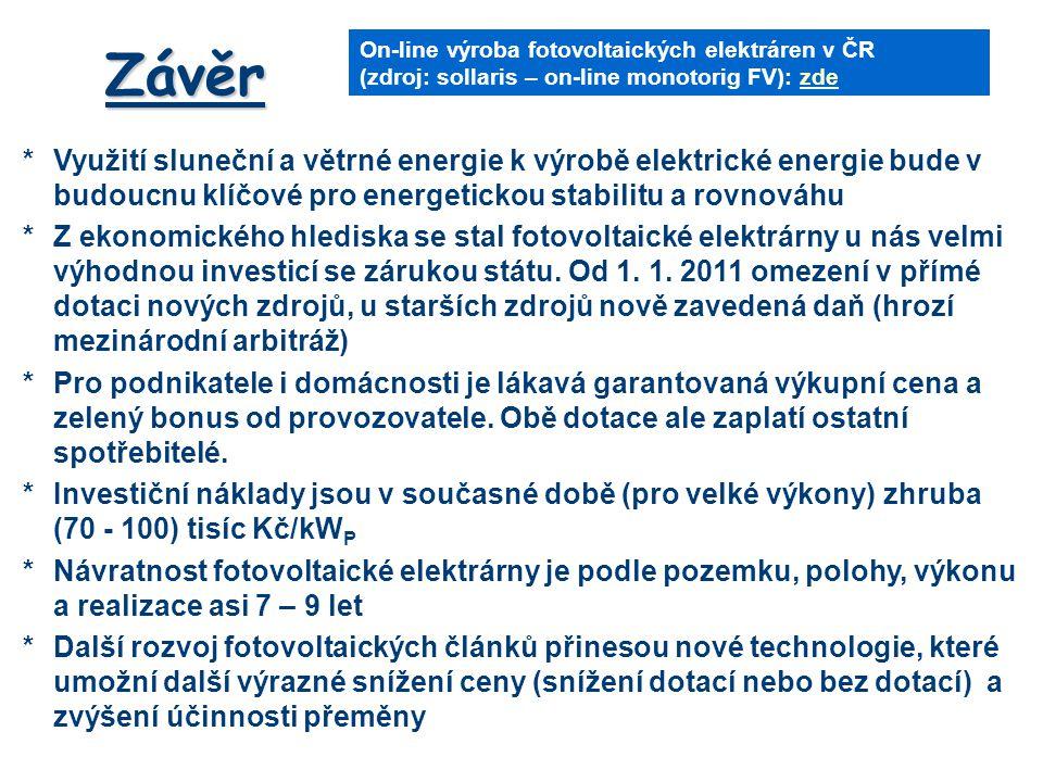 *Využití sluneční a větrné energie k výrobě elektrické energie bude v budoucnu klíčové pro energetickou stabilitu a rovnováhu *Z ekonomického hlediska se stal fotovoltaické elektrárny u nás velmi výhodnou investicí se zárukou státu.