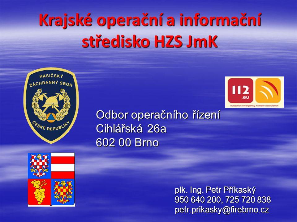 Krajské operační a informační středisko HZS JmK Odbor operačního řízení Cihlářská 26a 602 00 Brno plk. Ing. Petr Příkaský 950 640 200, 725 720 838 pet