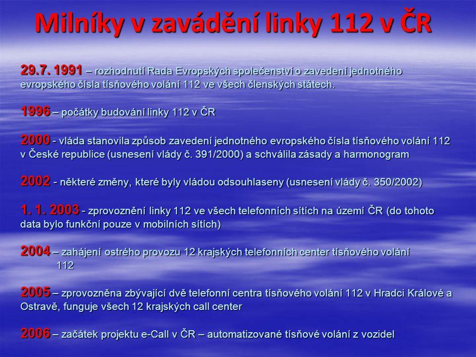 Milníky v zavádění linky 112 v ČR 29.7. 1991 – rozhodnutí Rada Evropských společenství o zavedení jednotného evropského čísla tísňového volání 112 ve