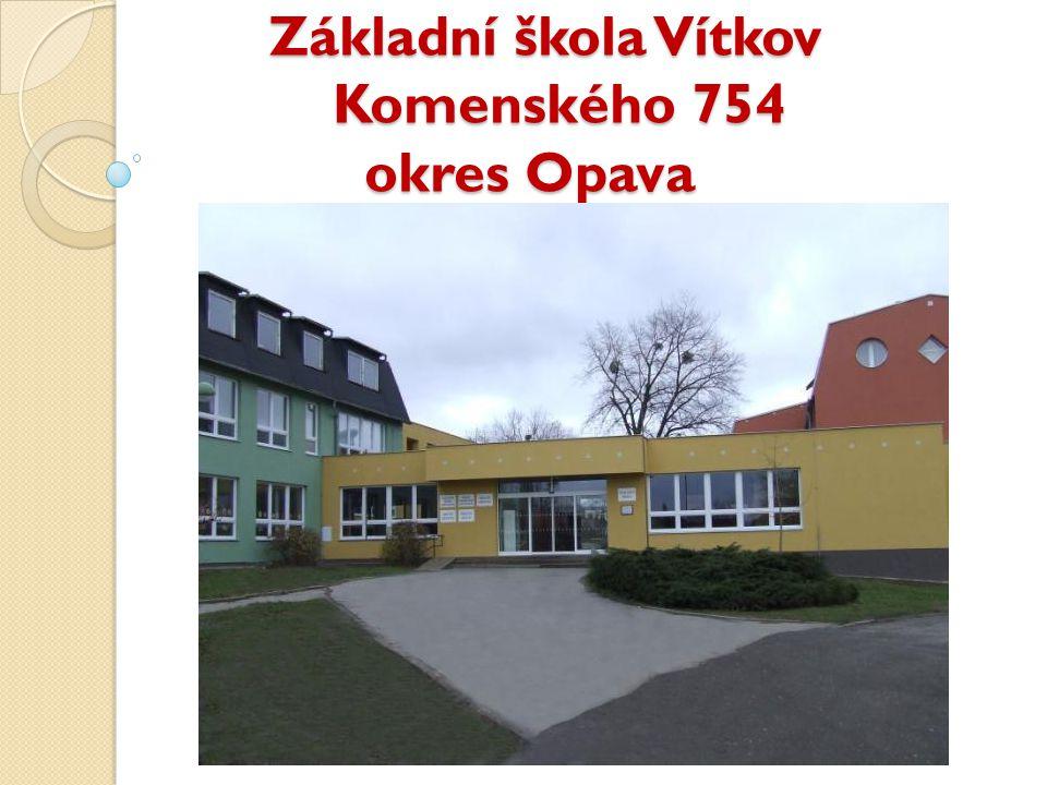 Základní škola Vítkov Komenského 754 okres Opava Základní škola Vítkov Komenského 754 okres Opava