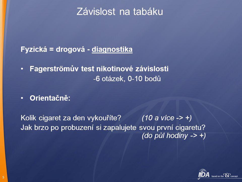 5 Fyzická = drogová - diagnostika Fagerströmův test nikotinové závislosti -6 otázek, 0-10 bodů Orientačně: Kolik cigaret za den vykouříte? (10 a více
