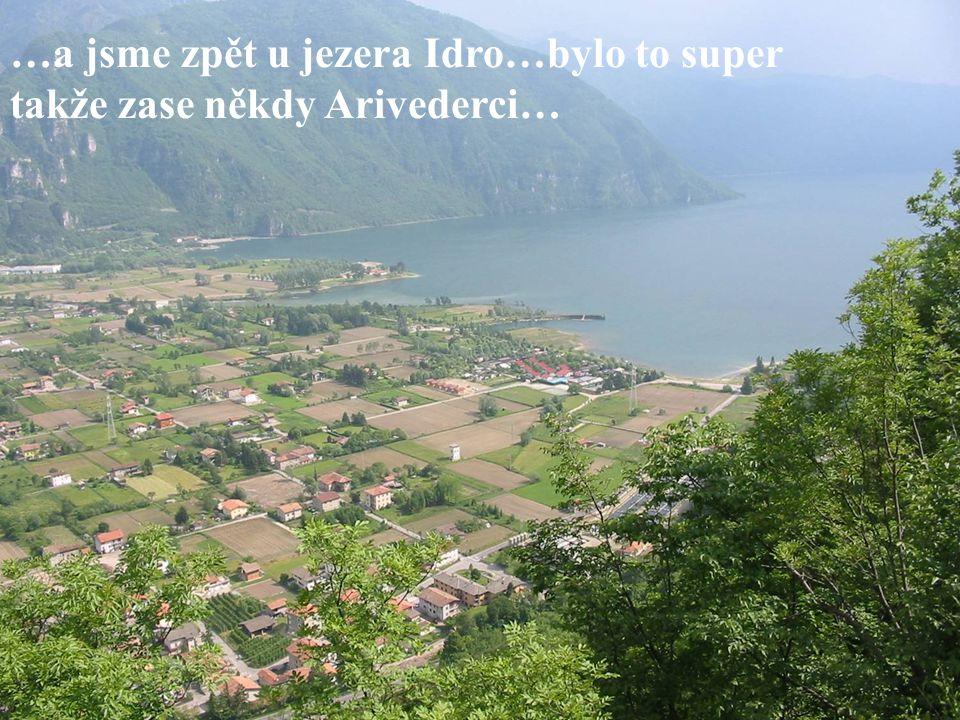 …a jsme zpět u jezera Idro…bylo to super takže zase někdy Arivederci…