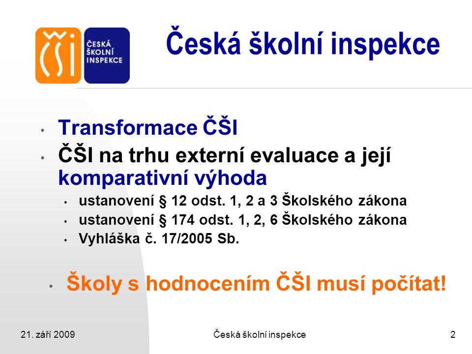 21. září 2009Česká školní inspekce2 Transformace ČŠI ČŠI na trhu externí evaluace a její komparativní výhoda ustanovení § 12 odst. 1, 2 a 3 Školského