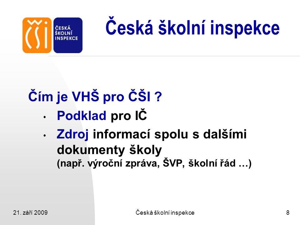 21.září 2009Česká školní inspekce9 ČŠI neposuzuje formu VHŠ !!.