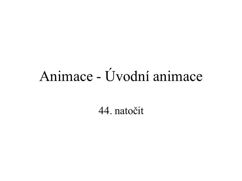 Animace - Úvodní animace 40. odříznout doleva dolů 42.