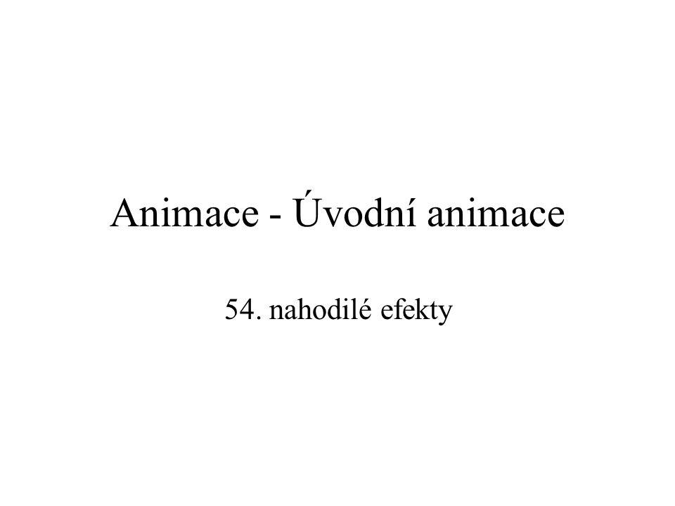 Animace - Úvodní animace 51. oddálit 52. oddálit od dolní části obrazovky 53. mírně oddálit