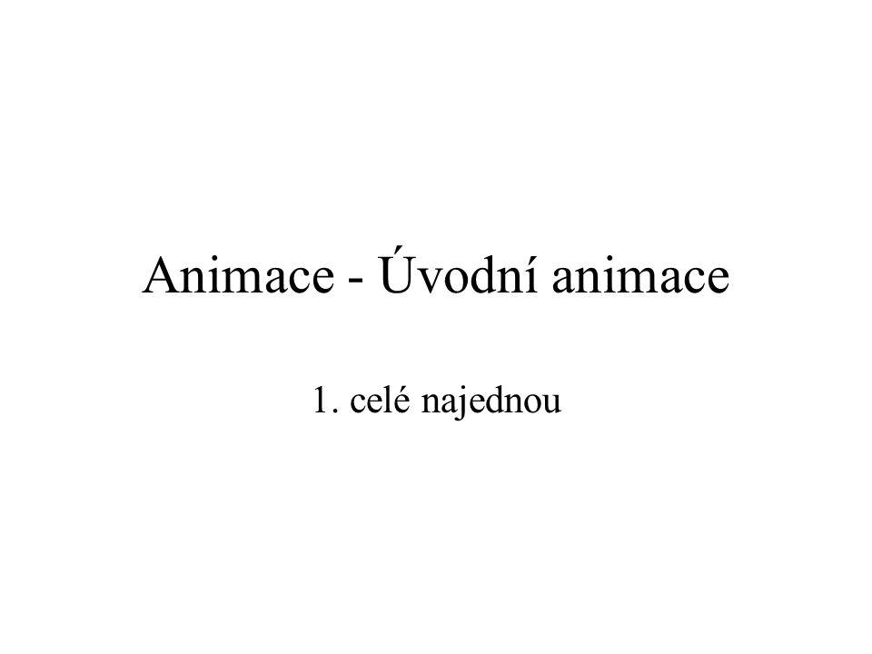 Animace - Úvodní animace 36.roztáhnout zdola 37. roztáhnout zleva 38.