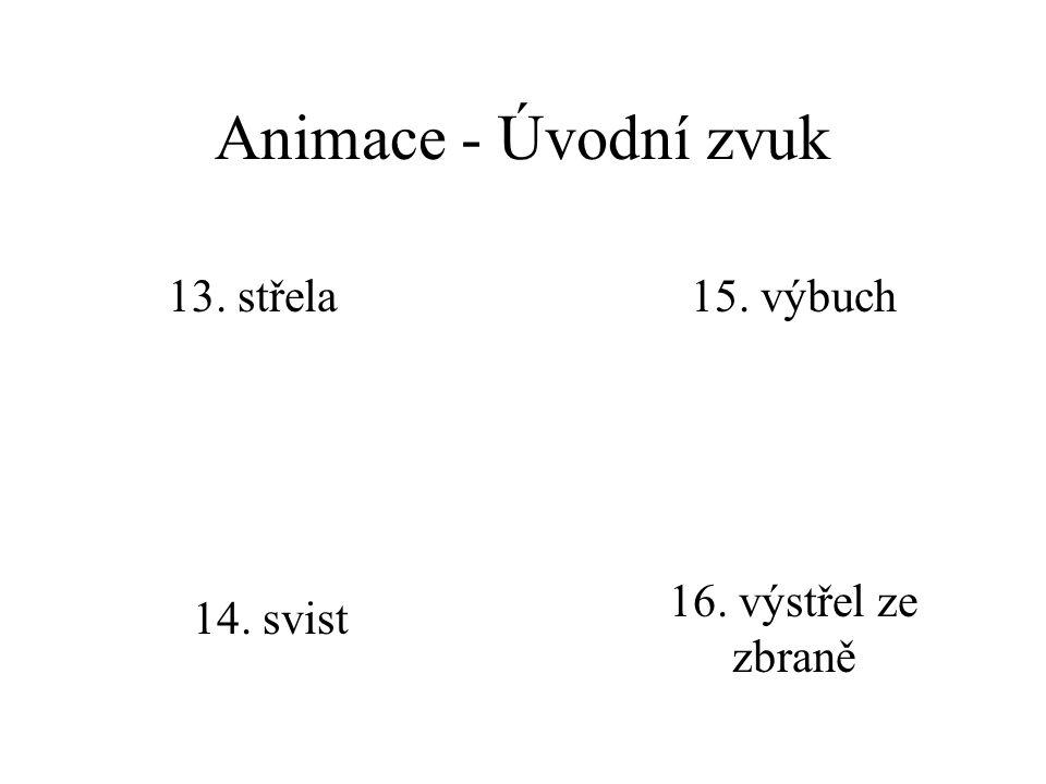 Animace - Úvodní zvuk 9. potlesk 10. psací stroj 11. rozbité sklo 12. skřípění brzd